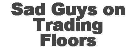 sad guys on trading floor